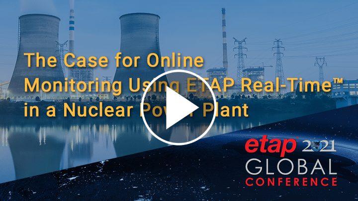 The Case for Online Monitoring Using ETAP Real-Time™ in a Nuclear Power Plant