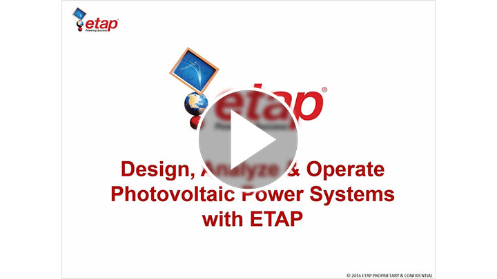 Design, Analyze & Operate Photovoltaic Power Systems with ETAP