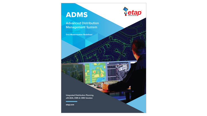 ETAP ADMS™   Advanced Distribution Management System
