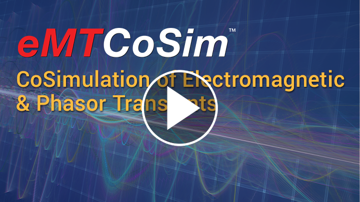 eMTCoSim™ - CoSimulation of Electromagnetic & Phasor