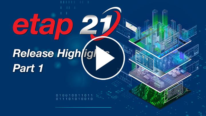 ETAP 21 Release Highlights Part 1 - Design, Analysis & Simulation