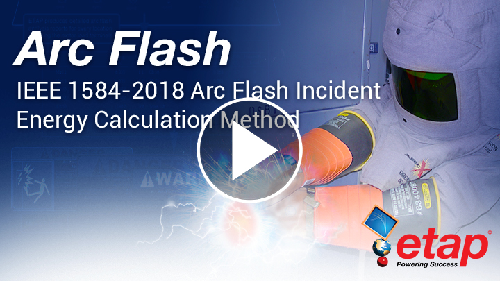 IEEE 1584-2018 Arc Flash Incident Energy Calculation Method using ETAP