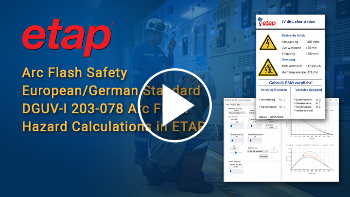 Arc Flash Safety European/German Standard DGUV-I 203-078Arc Flash Hazard Calculations in ETAP