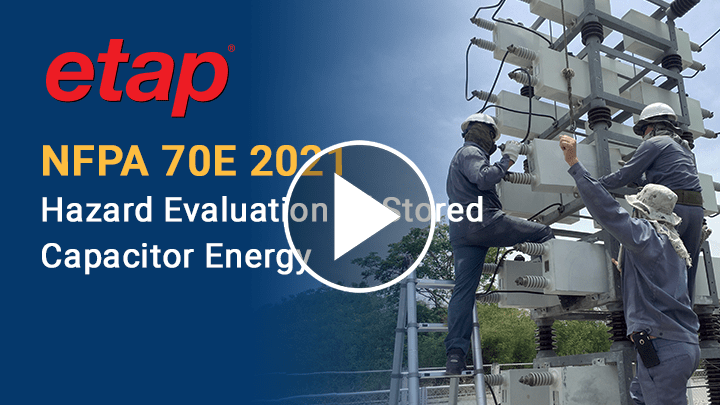 NFPA 70E 2021 – Hazard Evaluation of Stored Capacitor Energy